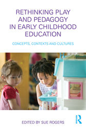 Rethinking Play and Pedagogy in Early Childhood Education by Sue Rogers