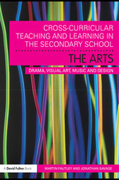 Cross-Curricular Teaching and Learning in the Secondary School… The Arts by Martin Fautley