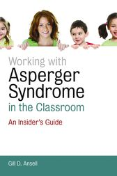 Working with Asperger Syndrome in the Classroom by Gill D. Ansell