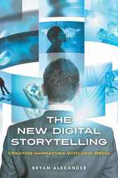 The New Digital Storytelling: Creating Narratives with New Media by Bryan Alexander