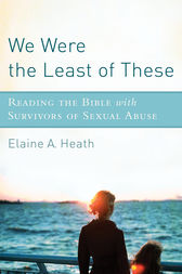 We Were the Least of These by Elaine A. Heath