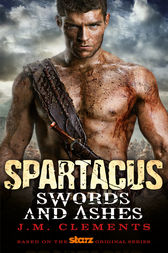 Spartacus: Swords and Ashes by J.M. Clements
