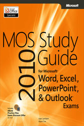 MOS 2010 Study Guide for Microsoft® Word, Excel®, PowerPoint®, and Outlook® by Joan Lambert