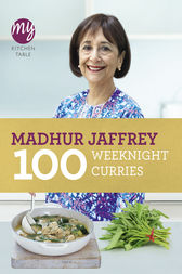 My Kitchen Table: 100 Weeknight Curries by Madhur Jaffrey
