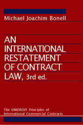 An International Restatement of Contract Law: The UNIDROIT Principles of International Commercial Contracts by Michael Joachim Bonell