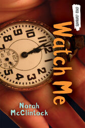 Watch Me by Norah McClintock