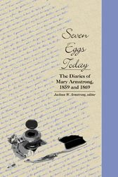 Seven Eggs Today: The Diaries of Mary Armstrong, 1859 and 1869