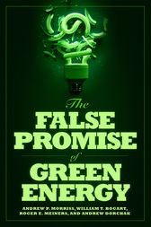 The False Promise of Green Energy by Roger E. Meiners