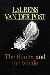 The Hunter And The Whale by Laurens Van Der Post