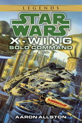 Solo Command: Star Wars Legends (X-Wing) by Aaron Allston
