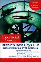 The Unofficial Guide to Britain's Best Days Out, Theme Parks and Attractions by Bob Sehlinger
