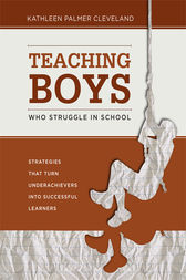 Teaching Boys Who Struggle in School by Kathleen Palmer Cleveland
