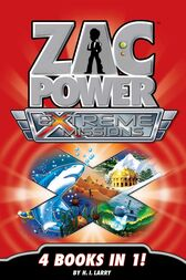 Zac Power Extreme Missions: 4 Books In 1 by H. I. Larry