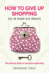 How to Give Up Shopping (or at Least Cut Down) by Neradine Tisaj