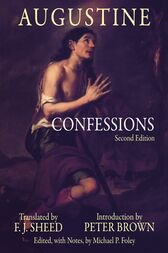 Confessions by Augustine;  F. J. Sheed;  Peter Brown;  Michael P. Foley