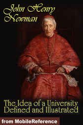 The Idea of a University Defined and Illustrated by John Henry Cardinal Newman