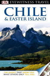 DK Eyewitness Travel Guide: Chile & Easter Island by DK Publishing