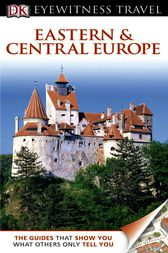 DK Eyewitness Travel Guide: Eastern and Central Europe by DK Publishing