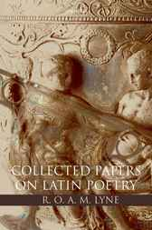 R. O. A. M. Lyne: Collected Papers on Latin Poetry by R. O. A. M. Lyne