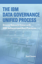 The IBM Data Governance Unified Process by Sunil Soares