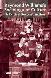 Raymond Williams's Sociology of Culture: A Critical Reconstruction
