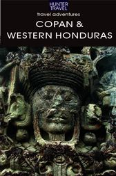 Copan & the Western Highlands of Honduras by Maria Fiallos