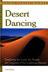 Desert Dancing: Exploring the Land, the People & the Legends of the California Desert by Len Wilcox