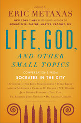 Life, God, and Other Small Topics by Eric Metaxas