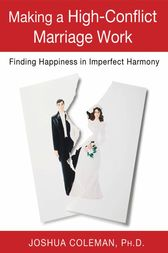 Making a High-Conflict Marriage Work: Finding Happiness in Imperfect Harmony by Joshua Coleman
