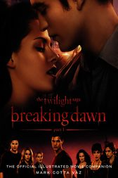 The Twilight Saga Breaking Dawn Part 1: The Official Illustrated Movie Companion by Mark Cotta Vaz