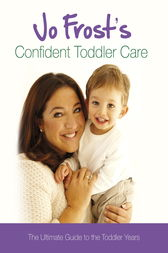 Jo Frost's Confident Toddler Care by Jo Frost