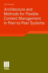 Architecture and Methods for Flexible Content Management in Peer-to-Peer Systems by Udo Bartlang