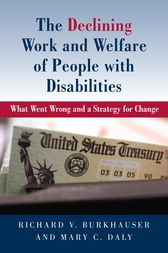 The Declining Work and Welfare of People with Disabilities by Richard V. Burkhauser