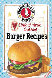 Circle of Friends Cookbook - 25 Burger Recipes by Gooseberry Patch