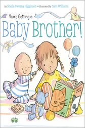 You're Getting a Baby Brother! by Sheila Sweeny Higginson