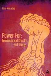 Power For: Feminism and Christ's Self-Giving by Anna Mercedes
