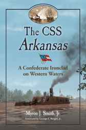 The CSS Arkansas by Myron J. Smith