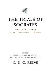 The Trials of Socrates by Plato; Aristophanes; Xenophon;  C. D. C. Reeve