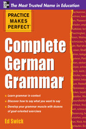 Practice Makes Perfect Complete German Grammar by Ed Swick