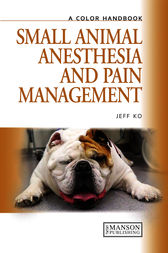 Small Animal Anesthesia and Pain Management by Jeff Ko