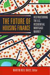 The Future of Housing Finance by Martin Neil Baily
