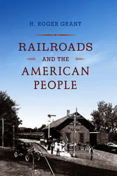 Railroads and the American People by H. Roger Grant