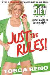 JUST THE RULES: Tosca's Guide to Eating Right by Tosca Reno