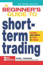 A Beginner's Guide to Short-Term Trading by Toni Turner