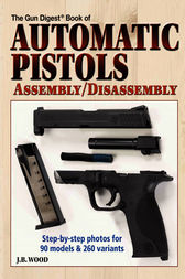 Automatic Pistols Assembly/Disassembly by J B Wood