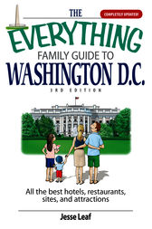 The Everything Family Guide To Washington D.C. by Jesse Leaf