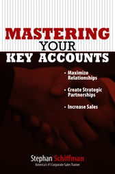 Mastering Your Key Accounts by Stephan Schiffman