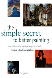 The Simple Secret to Better Painting by Greg Albert
