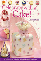 Celebrate with a Cake! by Lindy Smith