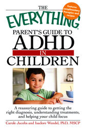 The Everything Parents' Guide to ADHD in Children by Carole Jacobs